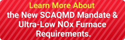New SCAQMD Mandate & Ultra-Low NOx Furnace Requirements